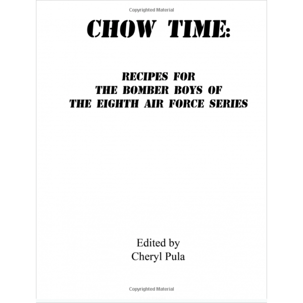 Chow Time: Recipes for the Bomber Boys of the 8th Air Force Series
